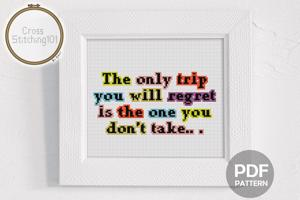 The Only Trip You Will Regret Is The One You Don't Take Cross Stitch Design