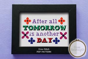 After All Tomorrow Is Another Day Cross Stitch PDF