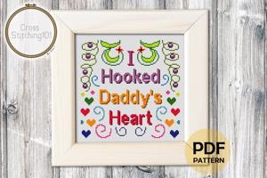 I Hooked Daddy's Heart Cross Stitch Pattern