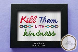 Kill Them With Kindness Cross Stitch Chart