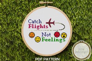 Catch Flights, Not Feelings CrossStitch Pattern