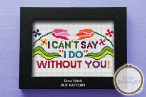I Can't Say I Do Without You Cross Stitch PDF